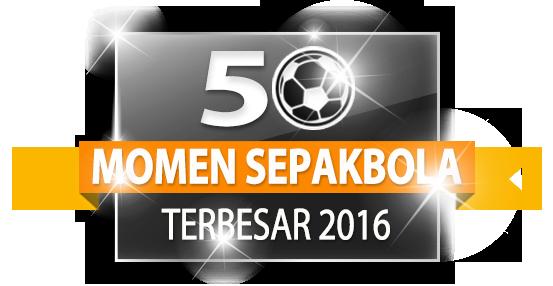 50 Momen Sepakbola Terbesar 2016